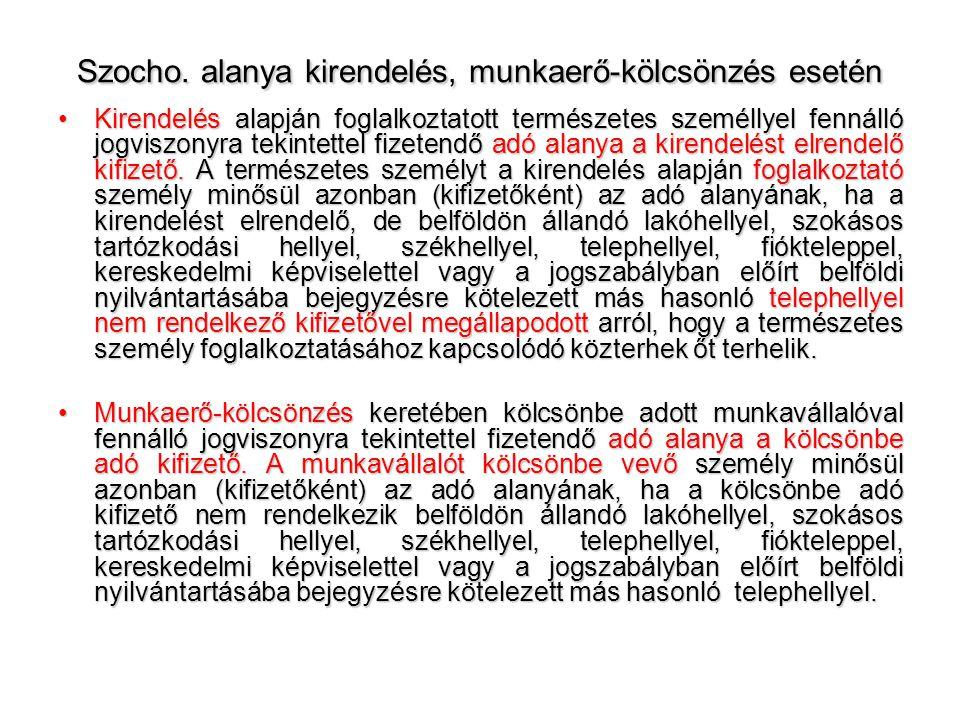 Szocho. alanya kirendelés, munkaerő-kölcsönzés esetén •Kirendelés alapján foglalkoztatott természetes személlyel fennálló jogviszonyra tekintettel fiz