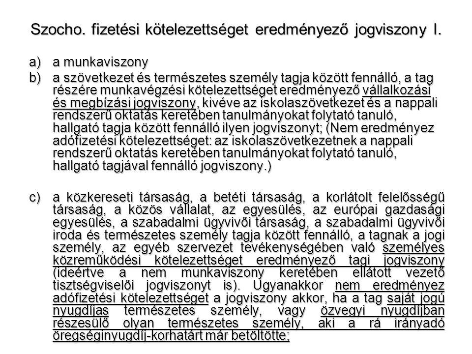 Szocho. fizetési kötelezettséget eredményező jogviszony I. a)a munkaviszony b)a szövetkezet és természetes személy tagja között fennálló, a tag részér