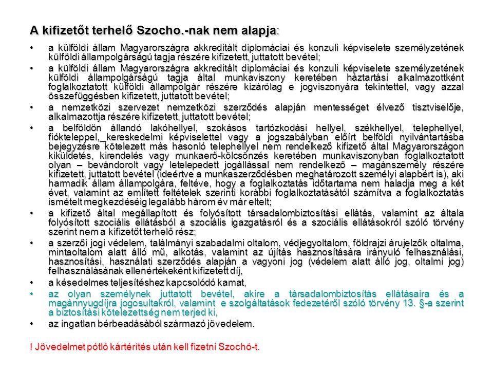 A kifizetőt terhelő Szocho.-nak nem alapja: •a külföldi állam Magyarországra akkreditált diplomáciai és konzuli képviselete személyzetének külföldi ál
