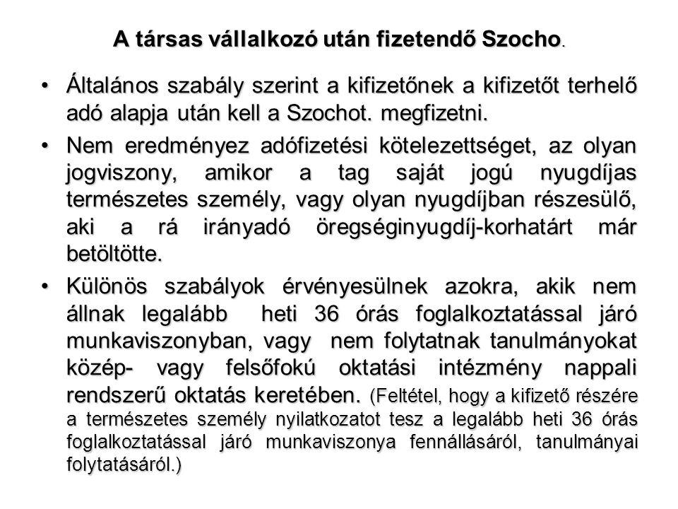 A társas vállalkozó után fizetendő Szocho. •Általános szabály szerint a kifizetőnek a kifizetőt terhelő adó alapja után kell a Szochot. megfizetni. •N