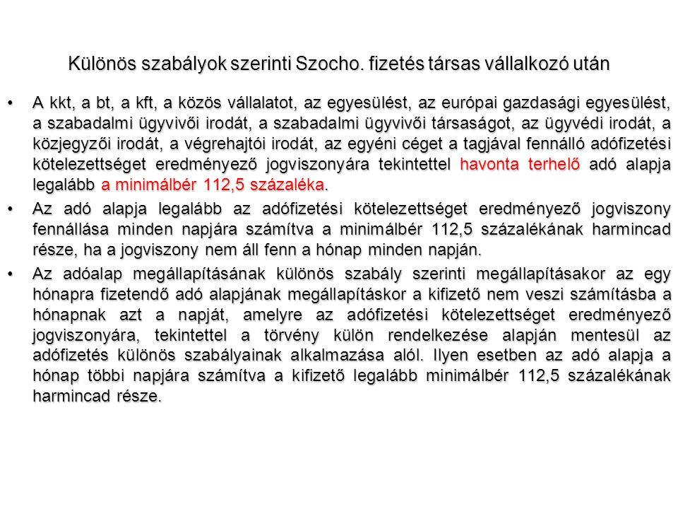 Különös szabályok szerinti Szocho. fizetés társas vállalkozó után •A kkt, a bt, a kft, a közös vállalatot, az egyesülést, az európai gazdasági egyesül