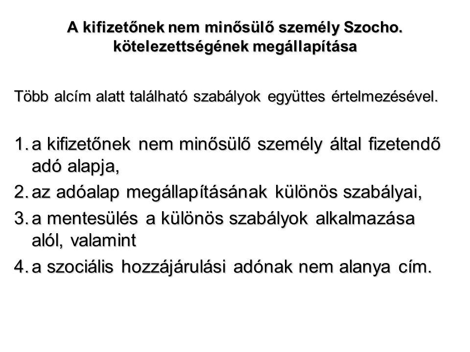 A kifizetőnek nem minősülő személy Szocho. kötelezettségének megállapítása Több alcím alatt található szabályok együttes értelmezésével. 1.a kifizetőn