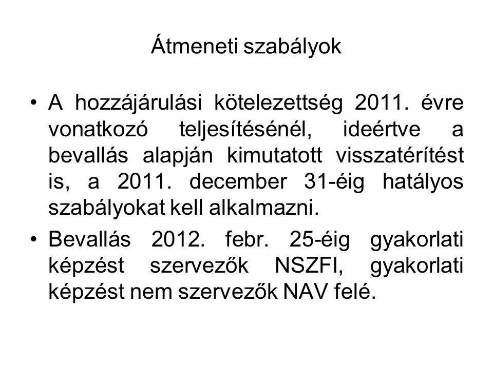 Átmeneti szabályok •A hozzájárulási kötelezettség 2011. évre vonatkozó teljesítésénél, ideértve a bevallás alapján kimutatott visszatérítést is, a 201