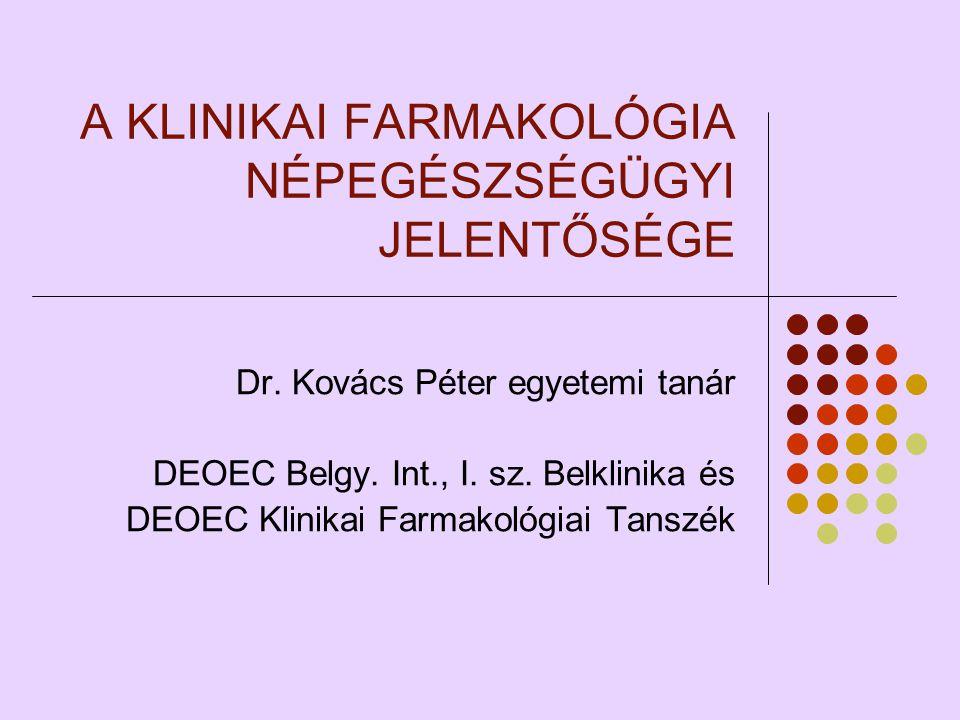 A KLINIKAI FARMAKOLÓGIA NÉPEGÉSZSÉGÜGYI JELENTŐSÉGE Dr.