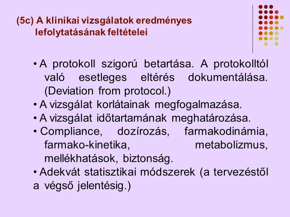 (5c) A klinikai vizsgálatok eredményes lefolytatásának feltételei • A protokoll szigorú betartása.