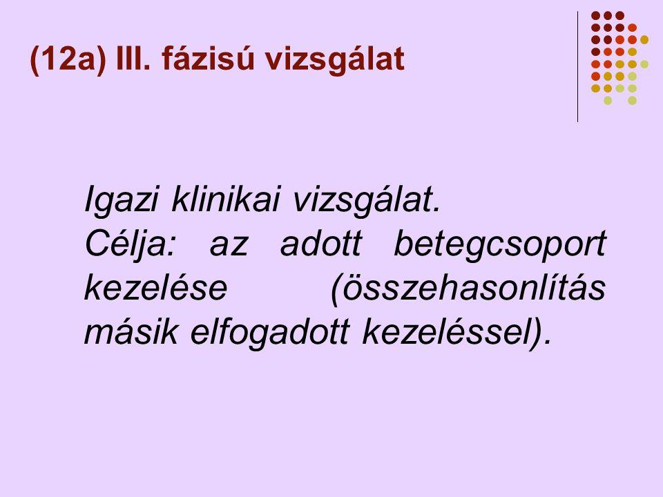 (12a) III.fázisú vizsgálat Igazi klinikai vizsgálat.