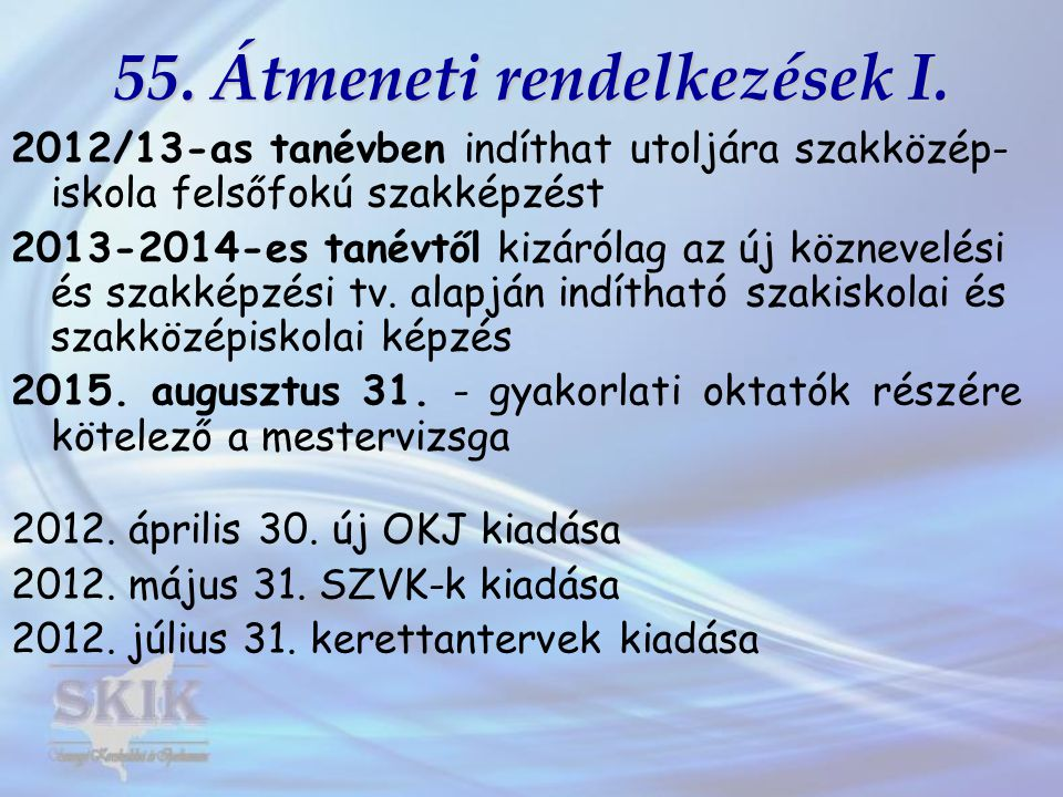 55.Átmeneti rendelkezések II. •TISZK-ek átalakítása –2013.
