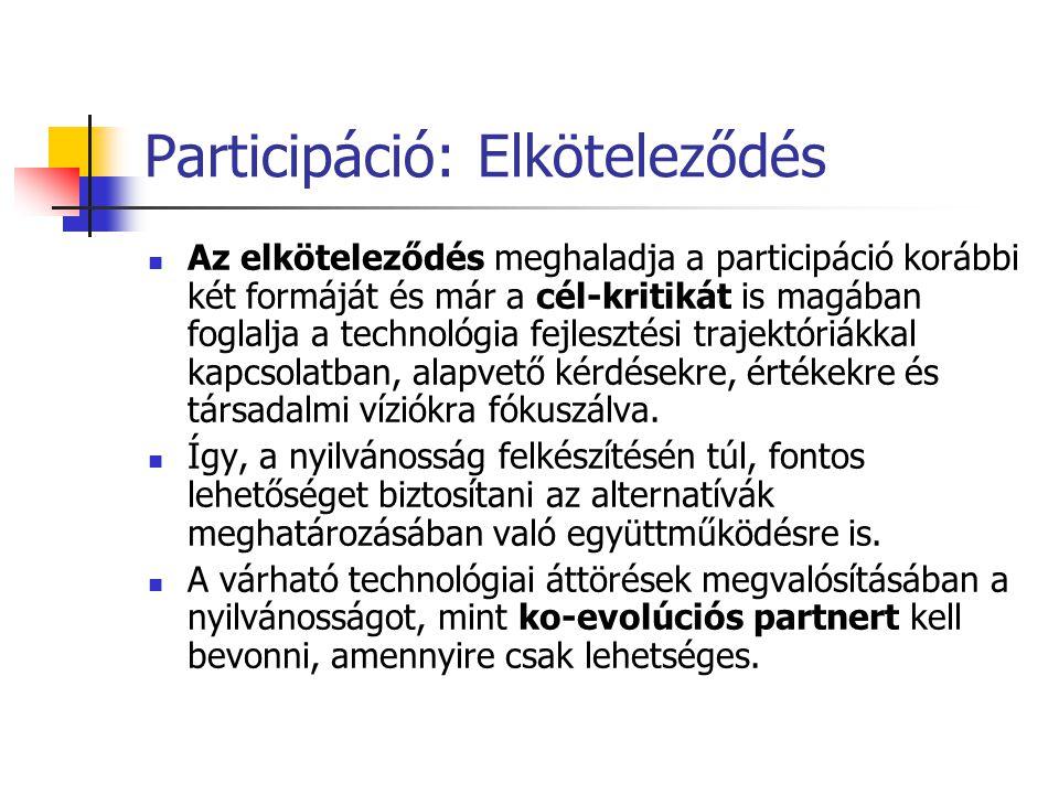 Participáció: Elköteleződés  Az elköteleződés meghaladja a participáció korábbi két formáját és már a cél-kritikát is magában foglalja a technológia