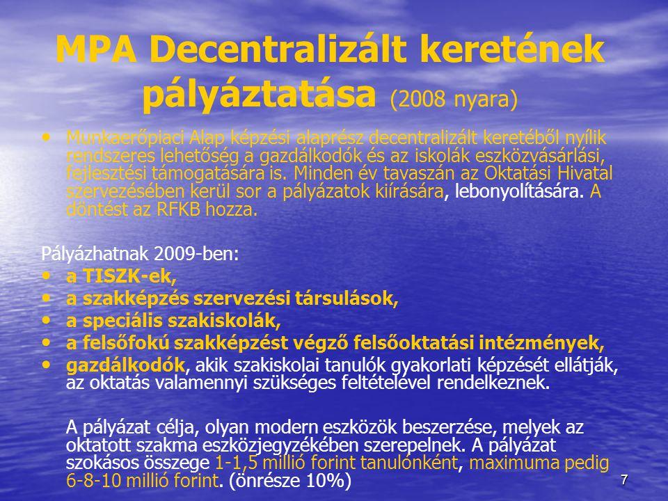 7 MPA Decentralizált keretének pályáztatása (2008 nyara) • Munkaerőpiaci Alap képzési alaprész decentralizált keretéből nyílik rendszeres lehetőség a