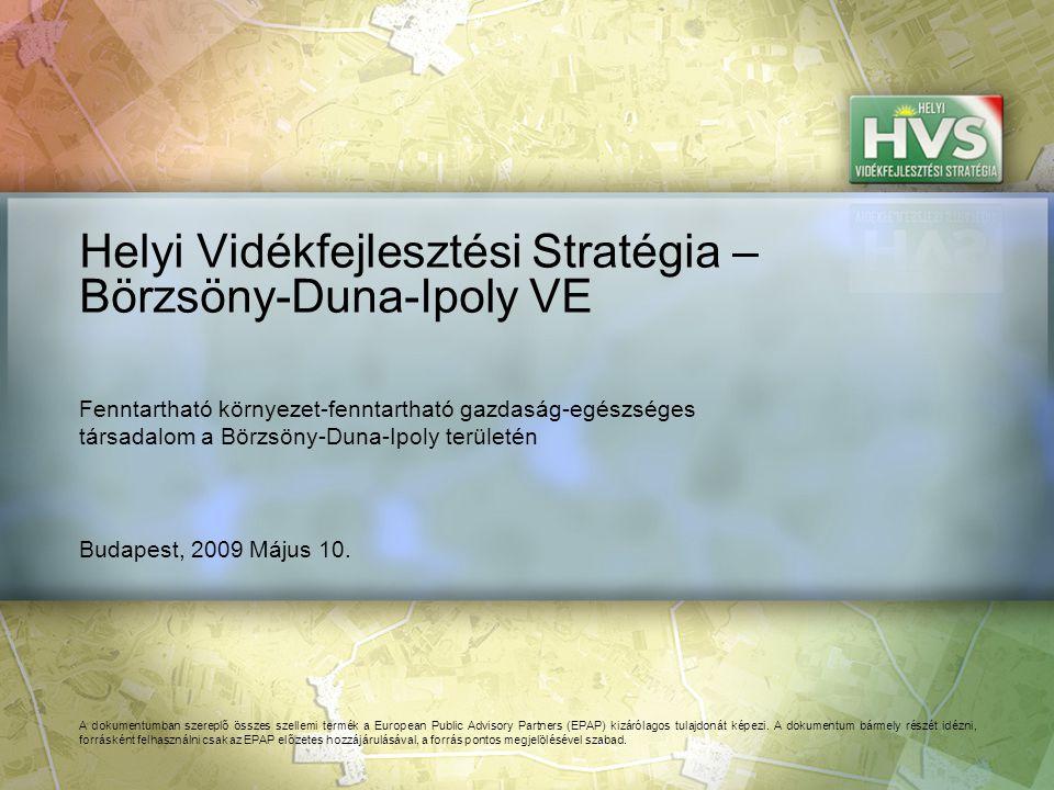 Budapest, 2009 Május 10. Helyi Vidékfejlesztési Stratégia – Börzsöny-Duna-Ipoly VE A dokumentumban szereplő összes szellemi termék a European Public A