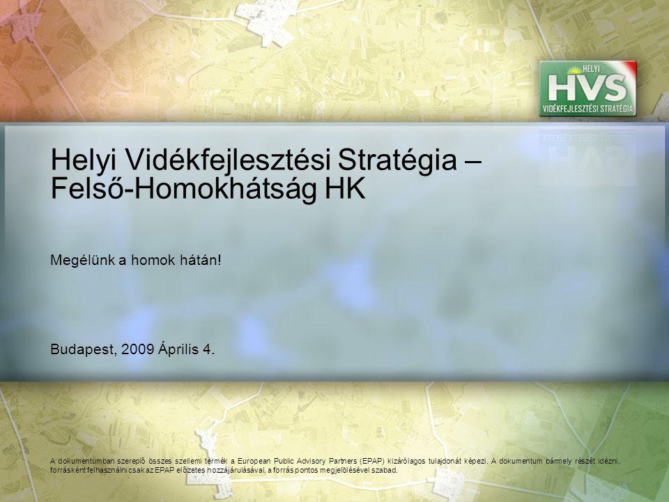Budapest, 2009 Április 4. Helyi Vidékfejlesztési Stratégia – Felső-Homokhátság HK A dokumentumban szereplő összes szellemi termék a European Public Ad