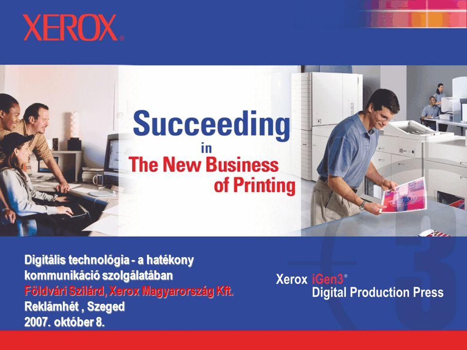 Digitális technológia - a hatékony kommunikáció szolgálatában Földvári Szilárd, Xerox Magyarország Kft.