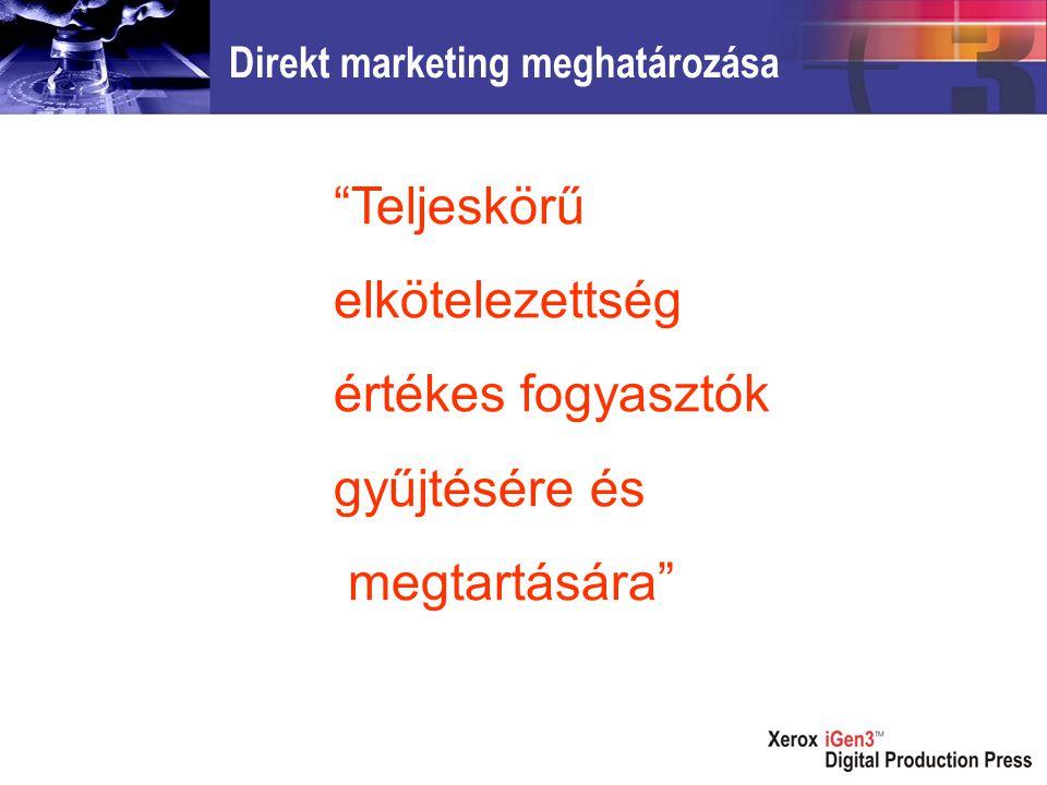 Direkt marketing meghatározása Teljeskörű elkötelezettség értékes fogyasztók gyűjtésére és megtartására
