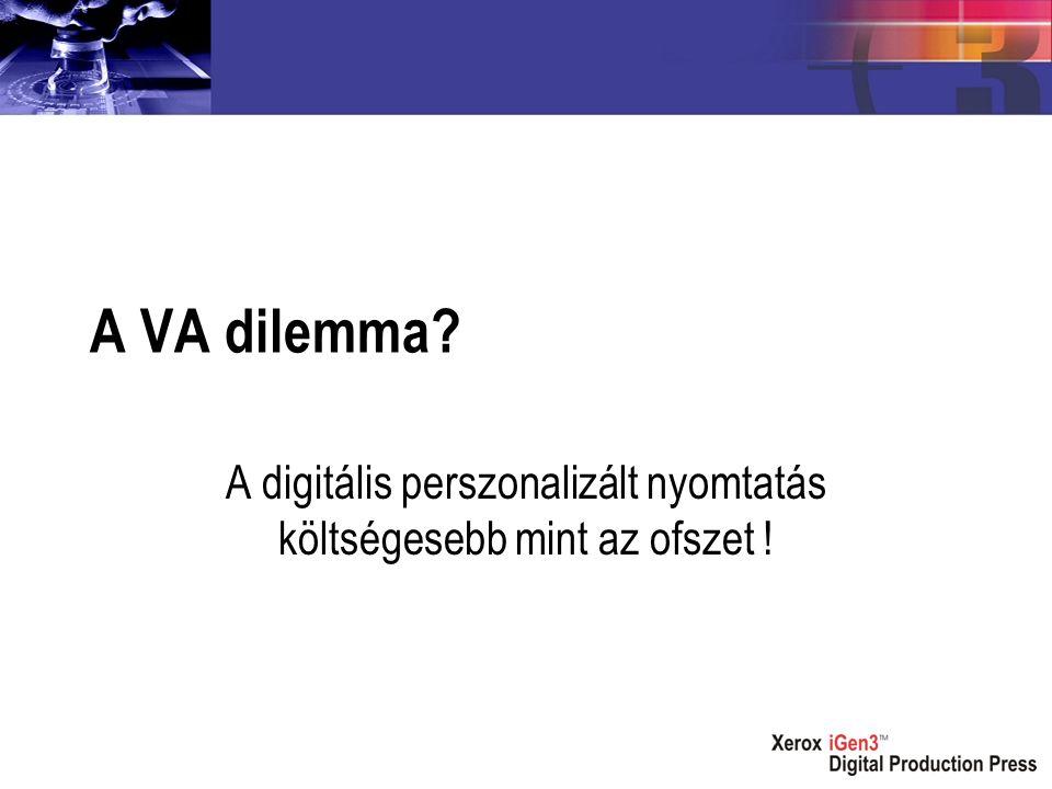 A VA dilemma? A digitális perszonalizált nyomtatás költségesebb mint az ofszet !