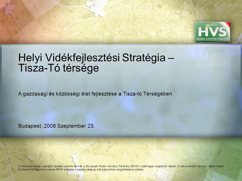 Budapest, 2008 Szeptember 25. Helyi Vidékfejlesztési Stratégia – Tisza-Tó térsége A dokumentumban szereplő összes szellemi termék a European Public Ad
