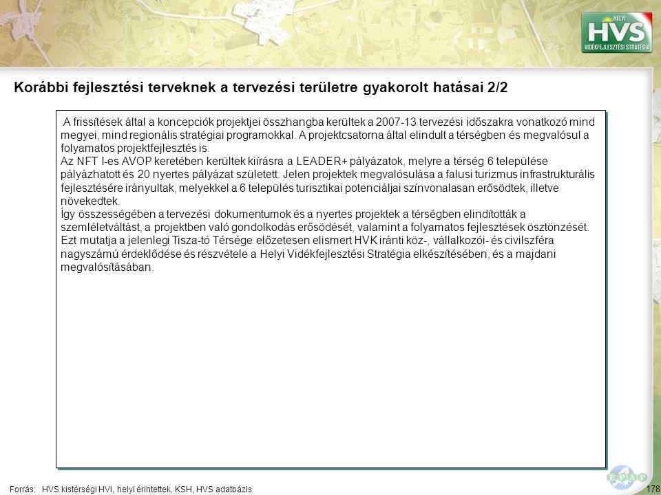 178 A frissítések által a koncepciók projektjei összhangba kerültek a 2007-13 tervezési időszakra vonatkozó mind megyei, mind regionális stratégiai pr
