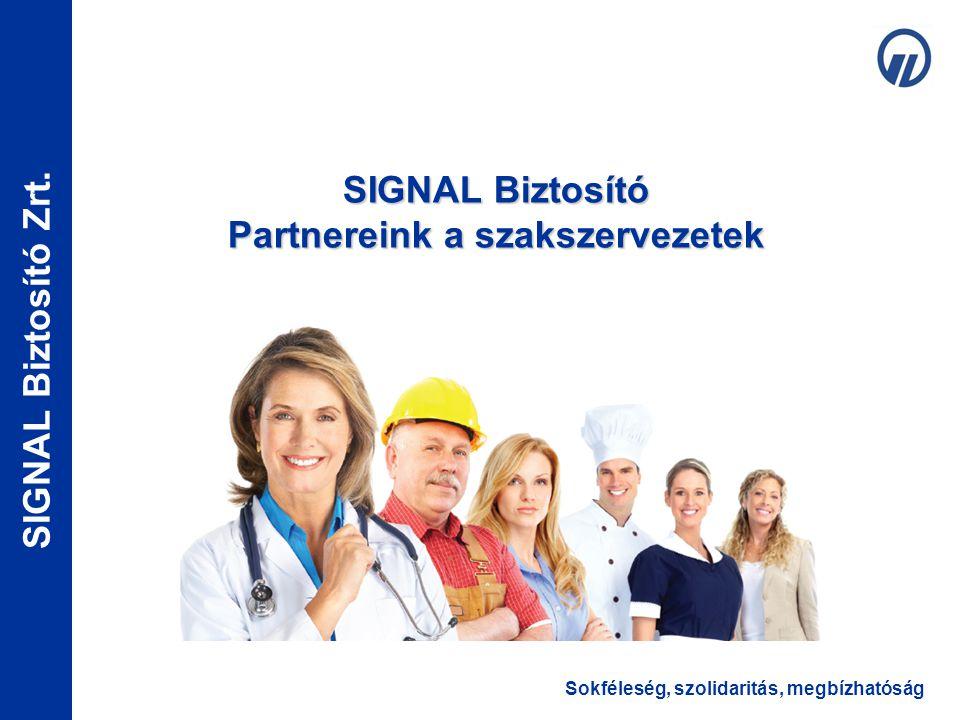 Sokféleség, szolidaritás, megbízhatóság SIGNAL Biztosító Zrt. SIGNAL Biztosító Partnereink a szakszervezetek