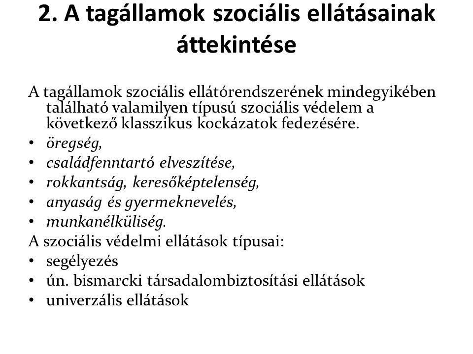 2. A tagállamok szociális ellátásainak áttekintése A tagállamok szociális ellátórendszerének mindegyikében található valamilyen típusú szociális védel