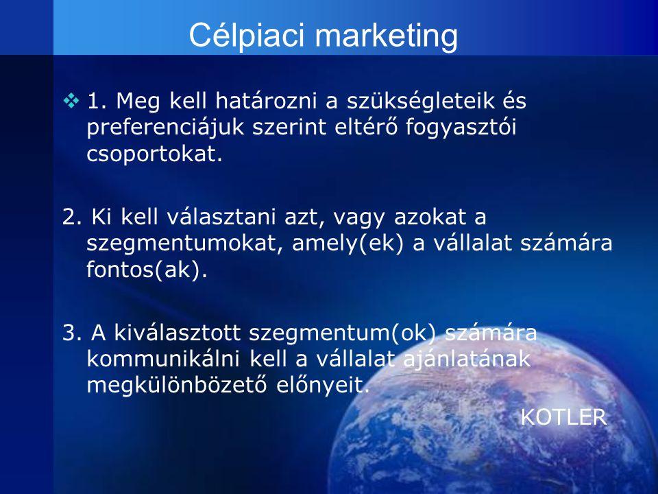 Célpiaci marketing 11. Meg kell határozni a szükségleteik és preferenciájuk szerint eltérő fogyasztói csoportokat. 2. Ki kell választani azt, vagy a