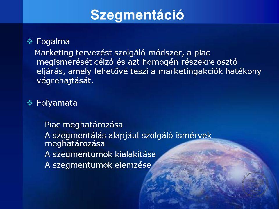 Szegmentáció FFogalma Marketing tervezést szolgáló módszer, a piac megismerését célzó és azt homogén részekre osztó eljárás, amely lehetővé teszi a