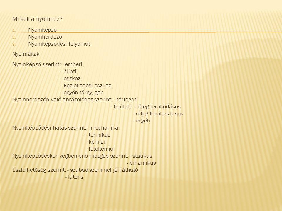 Mi kell a nyomhoz? 1. Nyomképző 2. Nyomhordozó 3. Nyomképződési folyamat Nyomfajták Nyomképző szerint: - emberi, - állati, - eszköz, - közlekedési esz