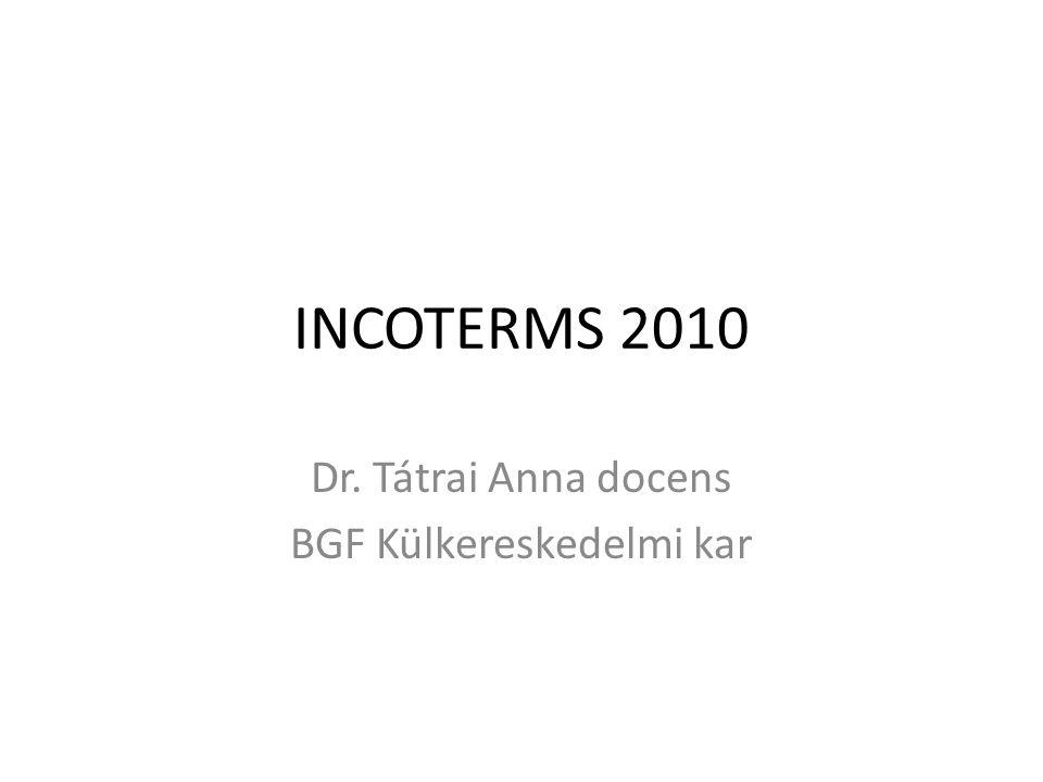 INCOTERMS 2010 Dr. Tátrai Anna docens BGF Külkereskedelmi kar