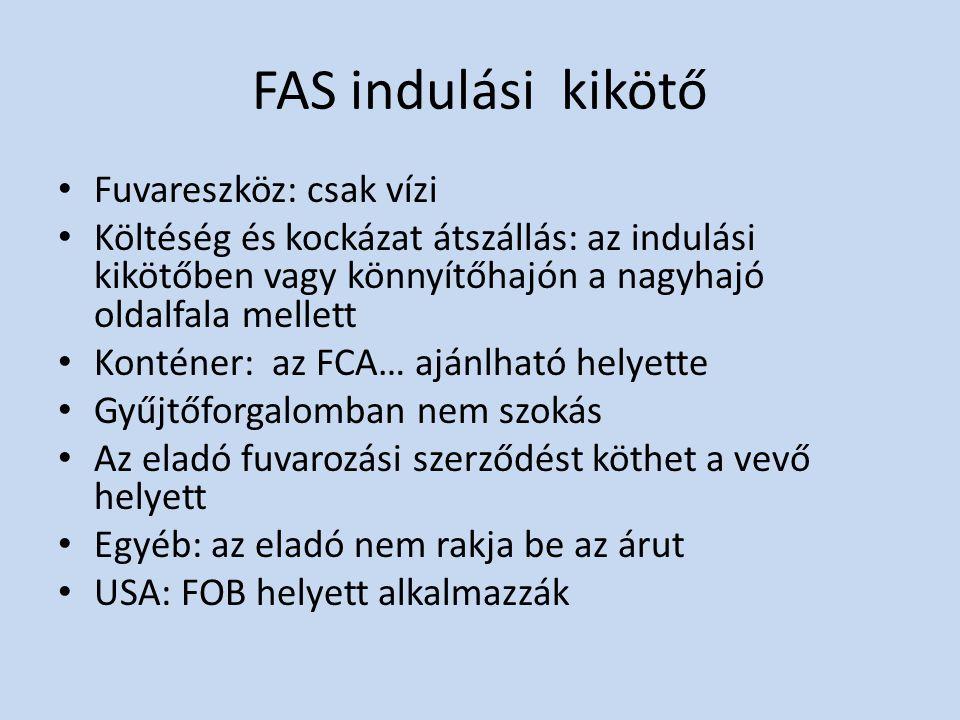 FAS indulási kikötő • Fuvareszköz: csak vízi • Költéség és kockázat átszállás: az indulási kikötőben vagy könnyítőhajón a nagyhajó oldalfala mellett •