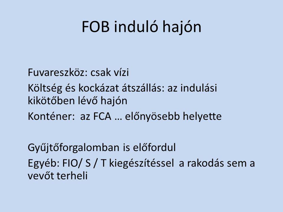 FOB induló hajón Fuvareszköz: csak vízi Költség és kockázat átszállás: az indulási kikötőben lévő hajón Konténer: az FCA … előnyösebb helyette Gyűjtőf