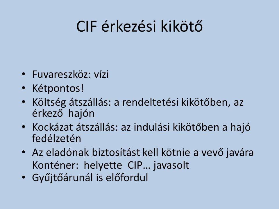 CIF érkezési kikötő • Fuvareszköz: vízi • Kétpontos! • Költség átszállás: a rendeltetési kikötőben, az érkező hajón • Kockázat átszállás: az indulási