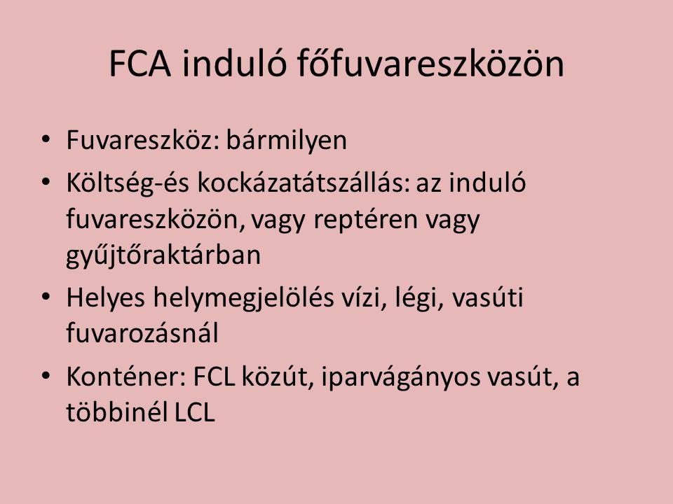 FCA induló főfuvareszközön • Fuvareszköz: bármilyen • Költség-és kockázatátszállás: az induló fuvareszközön, vagy reptéren vagy gyűjtőraktárban • Hely