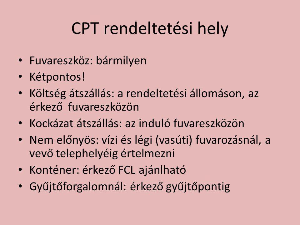 CPT rendeltetési hely • Fuvareszköz: bármilyen • Kétpontos! • Költség átszállás: a rendeltetési állomáson, az érkező fuvareszközön • Kockázat átszállá