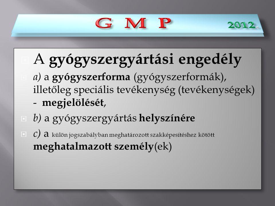  A gyógyszergyártási engedély  a) a gyógyszerforma (gyógyszerformák), illetőleg speciális tevékenység (tevékenységek) - megjelölését,  b) a gyógysz
