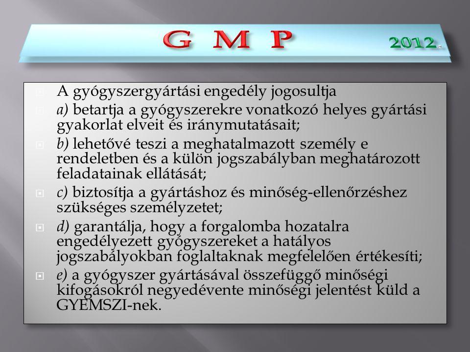  A gyógyszergyártási engedély jogosultja  a) betartja a gyógyszerekre vonatkozó helyes gyártási gyakorlat elveit és iránymutatásait;  b) lehetővé t