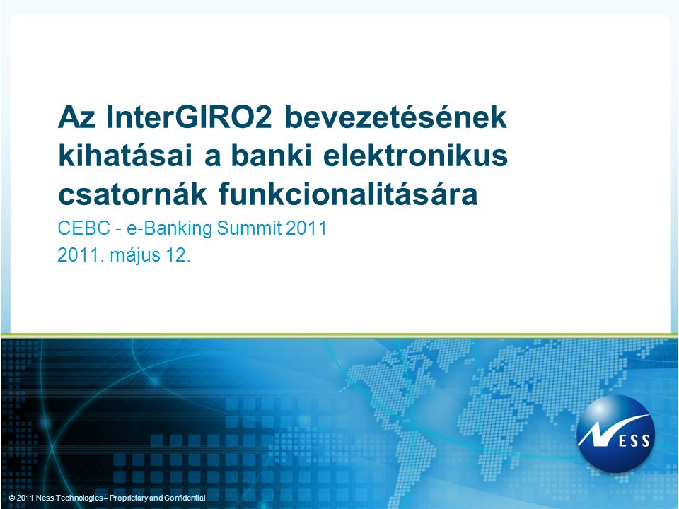 © 2011 Ness Technologies – Proprietary and Confidential CEBC - e-Banking Summit 2011 2011.