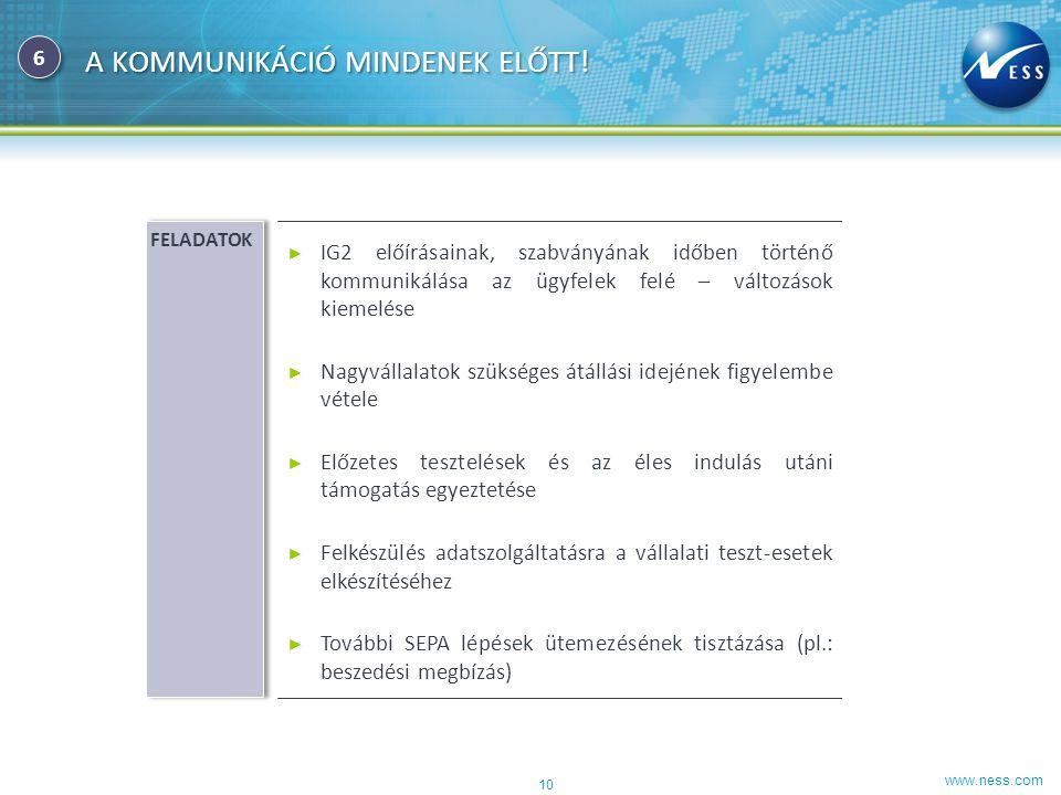 www.ness.com A KOMMUNIKÁCIÓ MINDENEK ELŐTT! 10 FELADATOK ► IG2 előírásainak, szabványának időben történő kommunikálása az ügyfelek felé – változások k