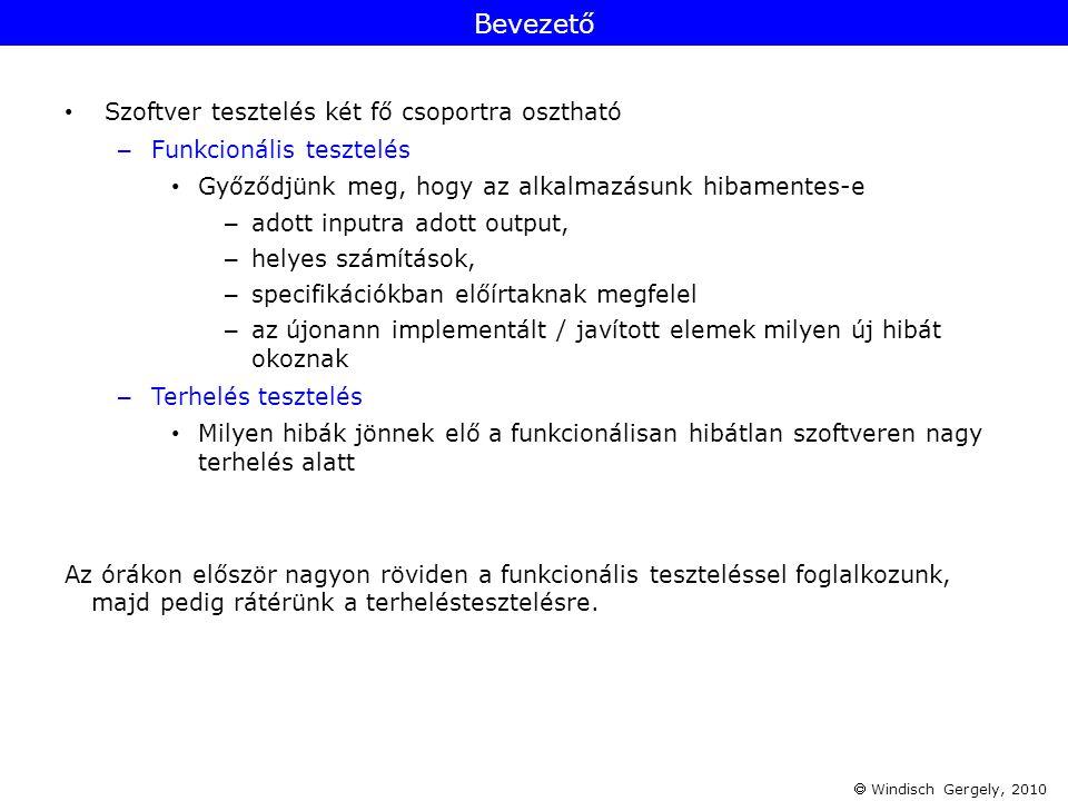  Windisch Gergely, 2010 • Szoftver tesztelés két fő csoportra osztható – Funkcionális tesztelés • Győződjünk meg, hogy az alkalmazásunk hibamentes-e