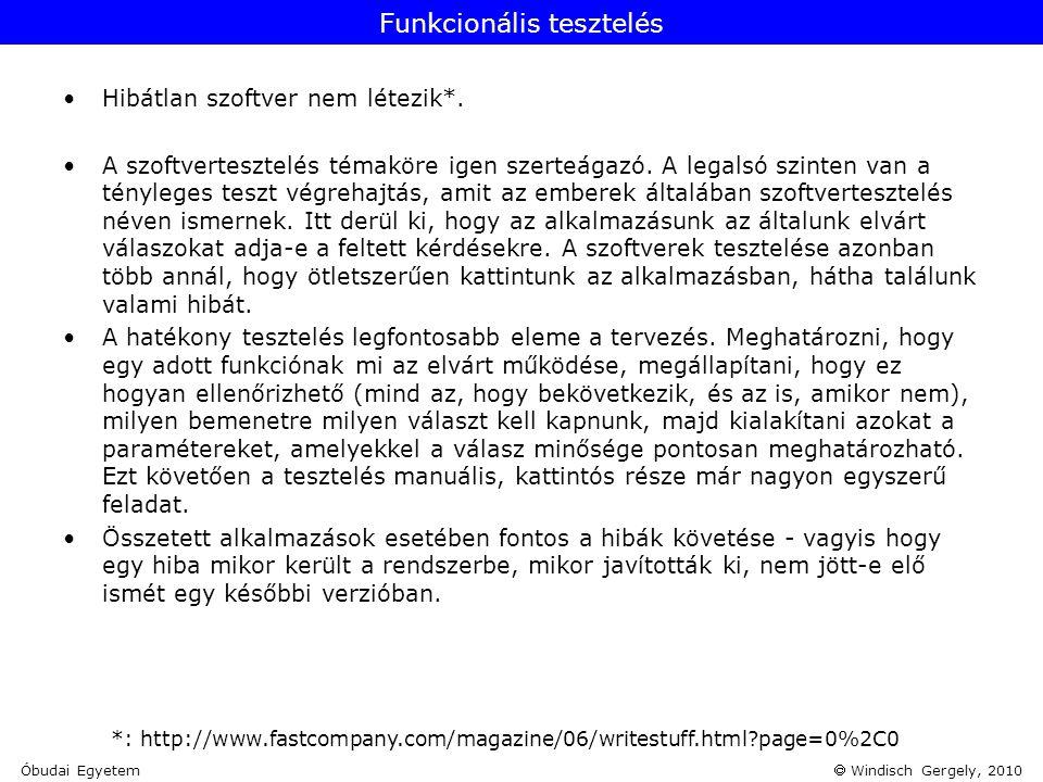  Windisch Gergely, 2010 Funkcionális tesztelés •Hibátlan szoftver nem létezik*. •A szoftvertesztelés témaköre igen szerteágazó. A legalsó szinten van