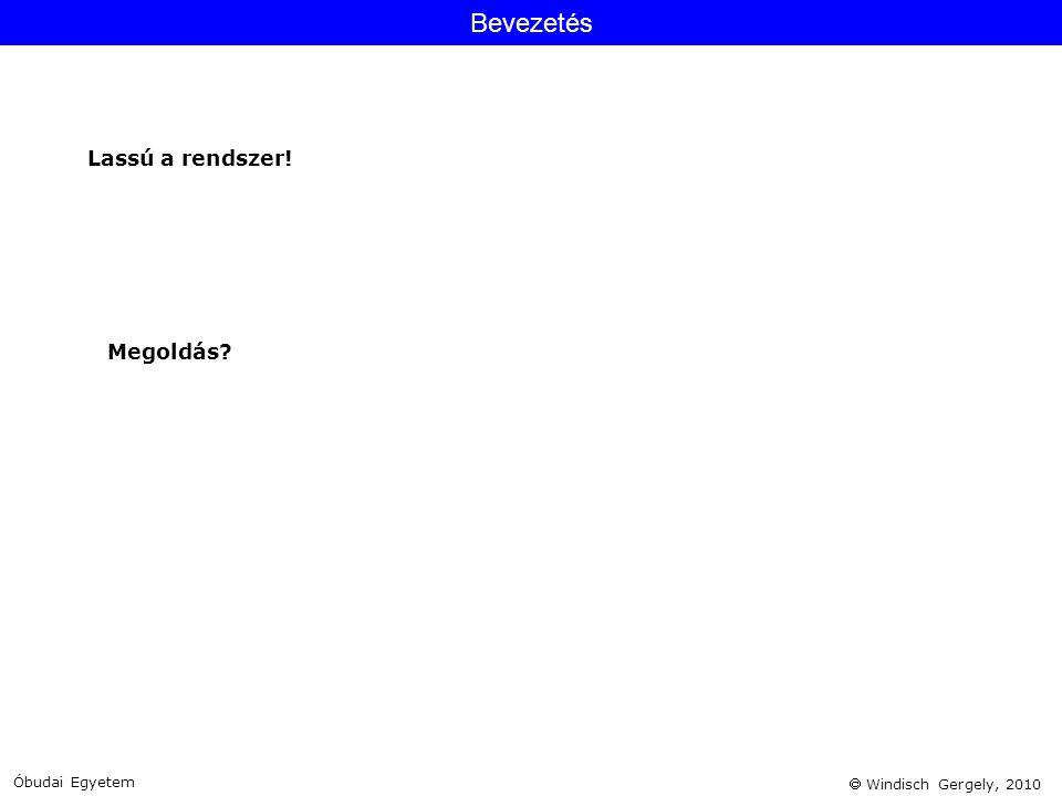  Windisch Gergely, 2010 Megoldás? Bevezetés Lassú a rendszer! Óbudai Egyetem
