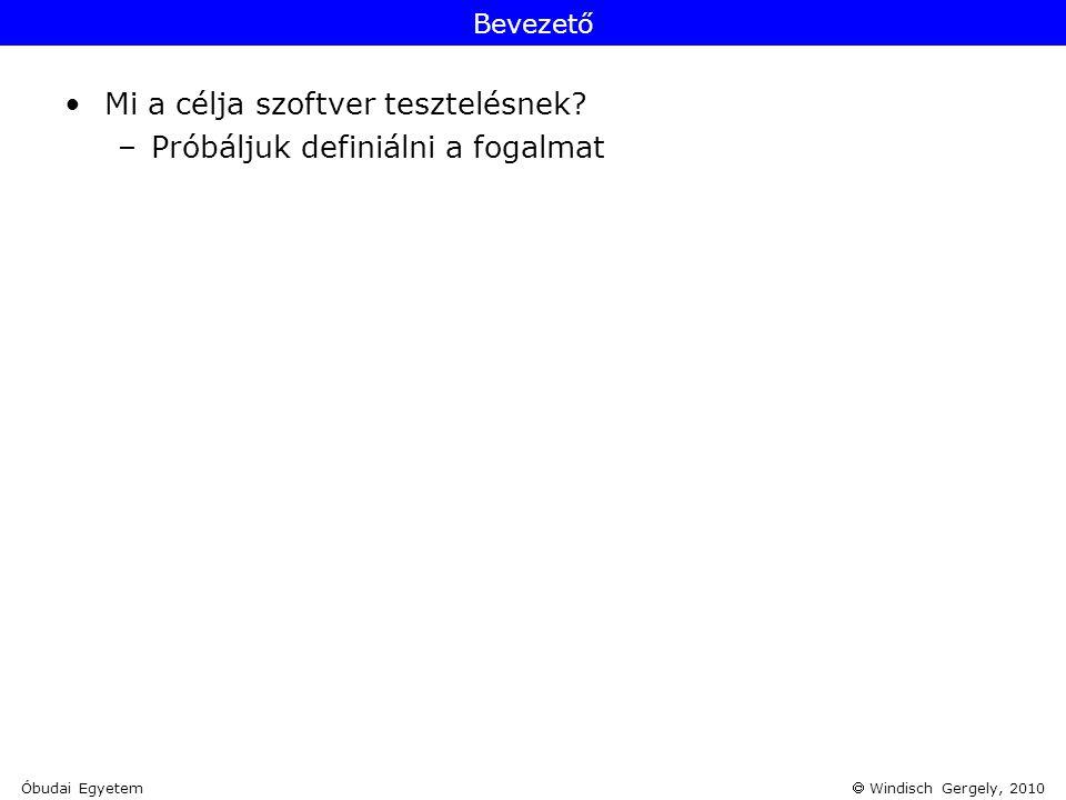  Windisch Gergely, 2010 Bevezető •Mi a célja szoftver tesztelésnek? –Próbáljuk definiálni a fogalmat Óbudai Egyetem