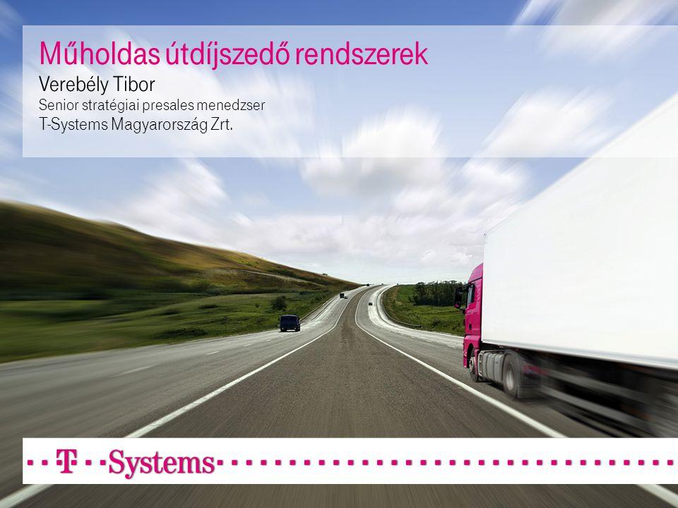 Műholdas útdíjszedő rendszerek Verebély Tibor Senior stratégiai presales menedzser T-Systems Magyarország Zrt.