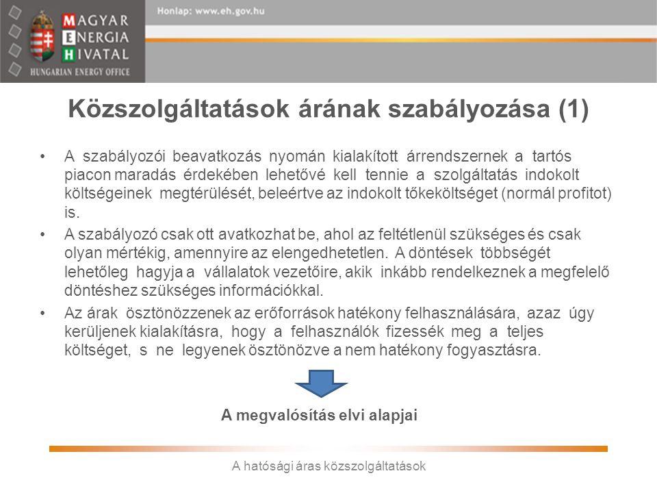 Közszolgáltatások árának szabályozása (1) •A szabályozói beavatkozás nyomán kialakított árrendszernek a tartós piacon maradás érdekében lehetővé kell