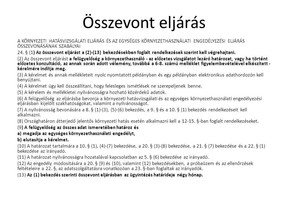 Összevont eljárás A KÖRNYEZETI HATÁSVIZSGÁLATI ELJÁRÁS ÉS AZ EGYSÉGES KÖRNYEZETHASZNÁLATI ENGEDÉLYEZÉSI ELJÁRÁS ÖSSZEVONÁSÁNAK SZABÁLYAI 24. § (1) Az