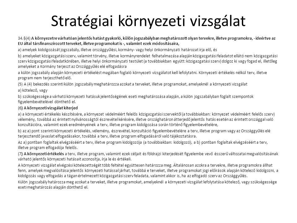 Stratégiai környezeti vizsgálat 34.§(4) A környezetre várhatóan jelentős hatást gyakorló, külön jogszabályban meghatározott olyan tervekre, illetve pr