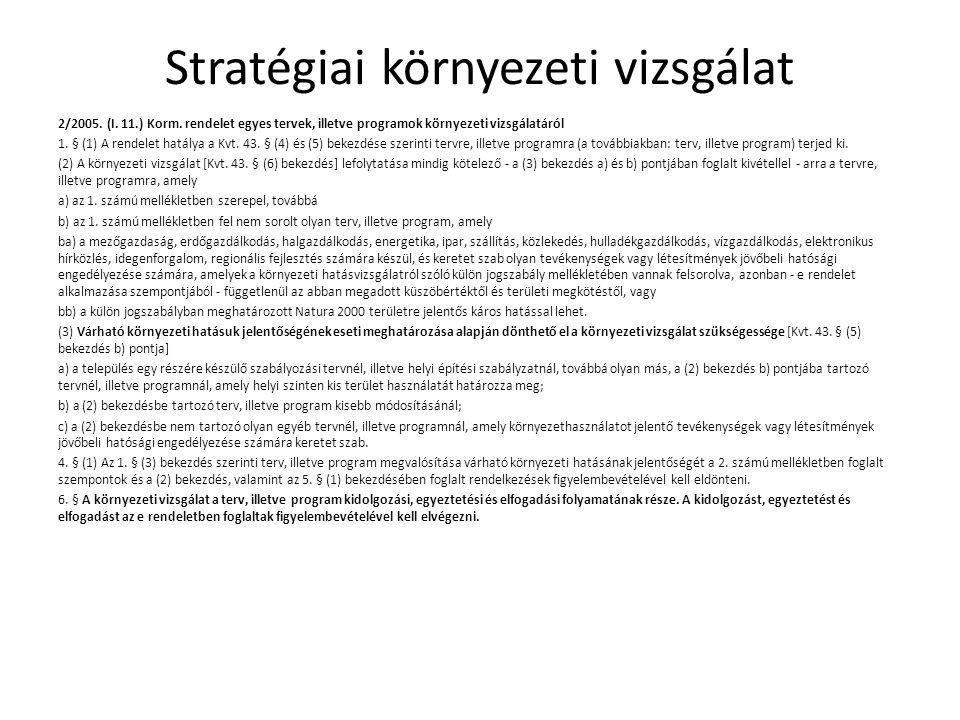 Stratégiai környezeti vizsgálat 2/2005. (I. 11.) Korm. rendelet egyes tervek, illetve programok környezeti vizsgálatáról 1. § (1) A rendelet hatálya a