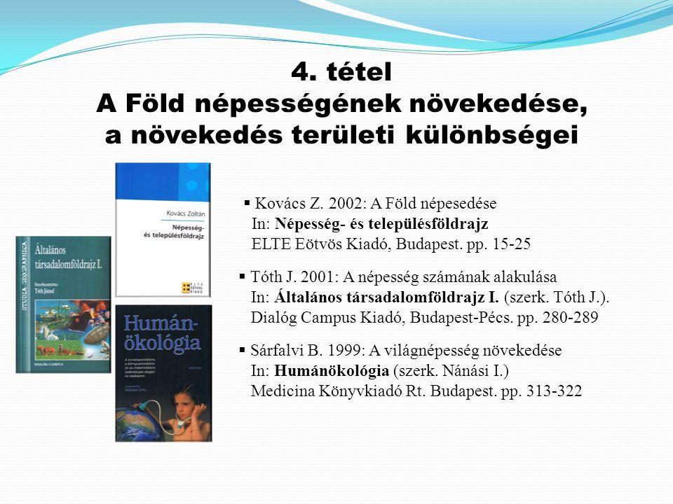  Tóth J. 2001: A népesség számának alakulása In: Általános társadalomföldrajz I. (szerk. Tóth J.). Dialóg Campus Kiadó, Budapest-Pécs. pp. 280-289 