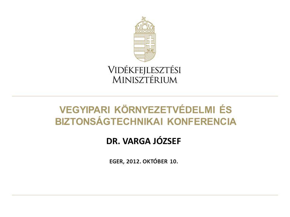 VEGYIPARI KÖRNYEZETVÉDELMI ÉS BIZTONSÁGTECHNIKAI KONFERENCIA DR. VARGA JÓZSEF EGER, 2012. OKTÓBER 10.