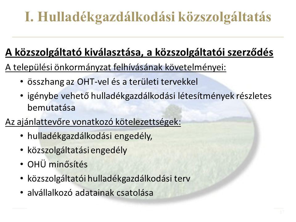 17 A közszolgáltató kiválasztása, a közszolgáltatói szerződés A települési önkormányzat felhívásának követelményei: • összhang az OHT-vel és a terület