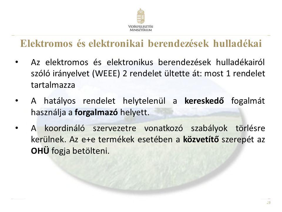 26 • Az elektromos és elektronikus berendezések hulladékairól szóló irányelvet (WEEE) 2 rendelet ültette át: most 1 rendelet tartalmazza • A hatályos