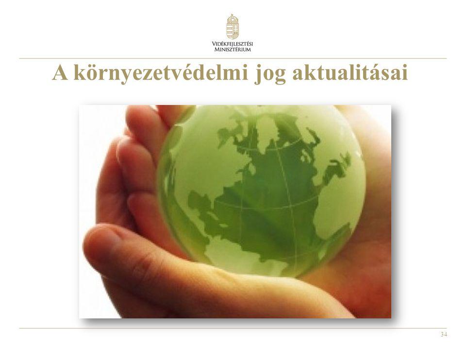 34 A környezetvédelmi jog aktualitásai