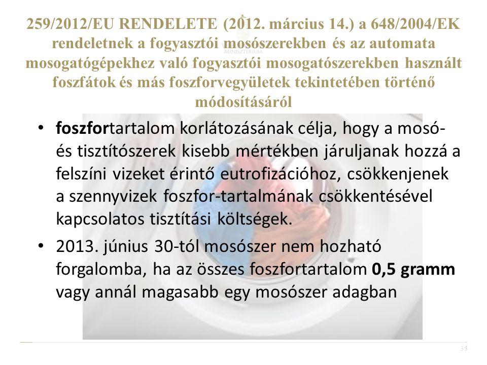 35 • foszfortartalom korlátozásának célja, hogy a mosó- és tisztítószerek kisebb mértékben járuljanak hozzá a felszíni vizeket érintő eutrofizációhoz,